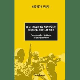 Legitimidad Del Monopolio Y Uso De La Fuerza En Chile. Fuerzas Armadas Y Carabineros En La Nueva Constitución