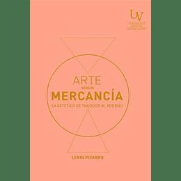 Arte Versus Mercancia. La Estetica De Theodor W. Adorno
