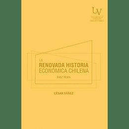 La Renovada Historia Economica Chilena. Diez Tesis.