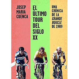 Ultimo Tour Del Siglo Xx: Una Crónica De La Grande Boucle De 1989, El