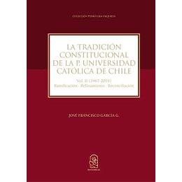 Tradicion Constitucional De La P.Universidad Catolica De Chile. Vol Ii (1967-2019)