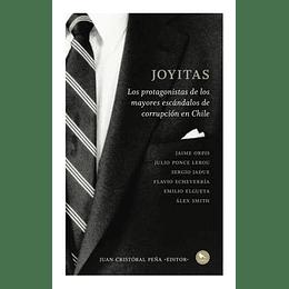 Joyitas.  Los Protagonistas De Los Mayores Escándalos De Corrupción En Chile