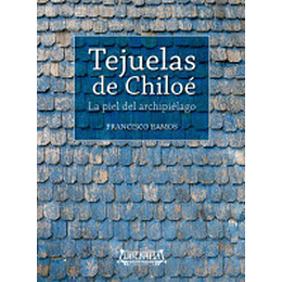 Tejuelas De Chiloe: La Piel Del Archipielago