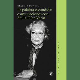La Palabra Escondida: Conversaciones Con Stella Díaz Varín