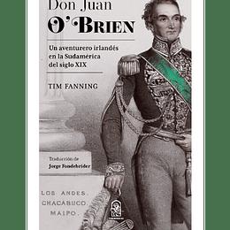Don Juan Obrien. Un Aventurero Irlandes En La Sudamerica Del Siglo Xix
