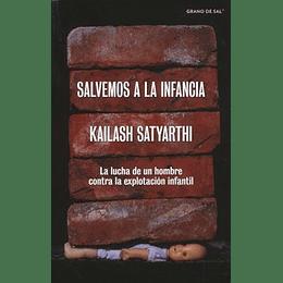 Salvemos A La Infancia. La Lucha De Un Hombre Contra La Explotacion Infantil
