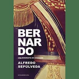 Bernardo. Una Biografia De O´Higgins