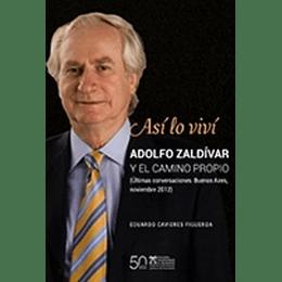 Asi Lo Vivi Adolfo Zaldivar Y El Camino Propio