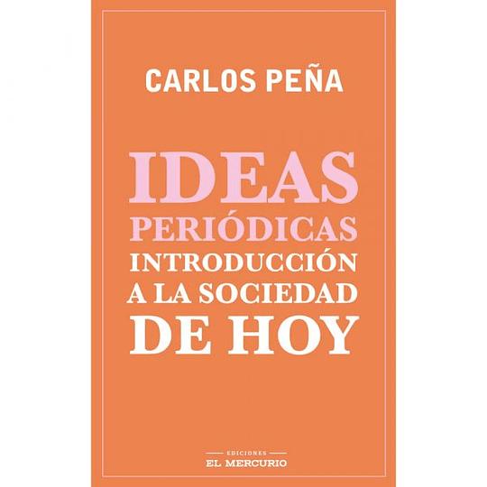Ideas Periodicas. Introduccion A La Sociedad De Hoy
