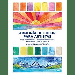 Armonia De Color Para Artistas. Guia Para Crear Combinaciones Bellas Y Personales En Acuarela