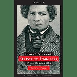 Narracion De La Vida De Frederick Douglas. Un Esclavo Americano