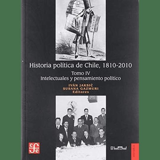 Historia Politica De Chile Tomo 4 Intelectuales Y Pensamiento Politico