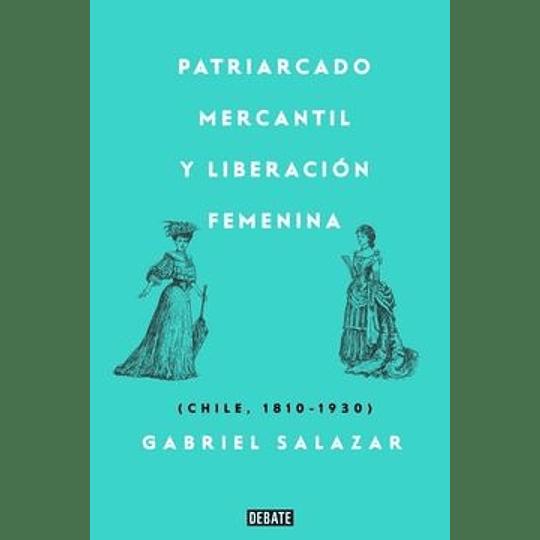 Patriarcado Mercantil Y Liberacion Femenina Chile 1810 1930