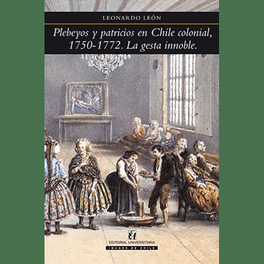 Plebeyos Y Patricios En Chile Colonial 1750 - 1772