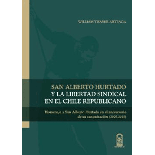 San Alberto Hurtado Y La Libertad Sindical