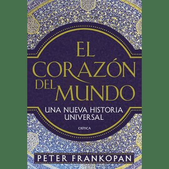 Corazon Del Mundo Una Nueva Historia Universal, El