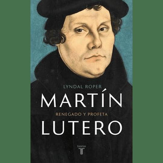 Martin Lutero Renegado Y Profeta
