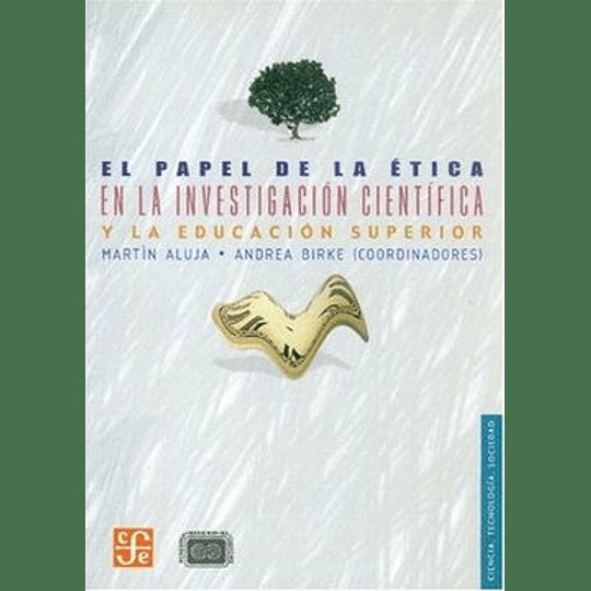 Papel De La Etica En La Investigacion Cientifica Y La Educacion Superior, El