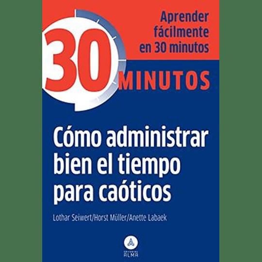 Como Administrar Bien  El Tiempo Para Caoticos 30 Minutos