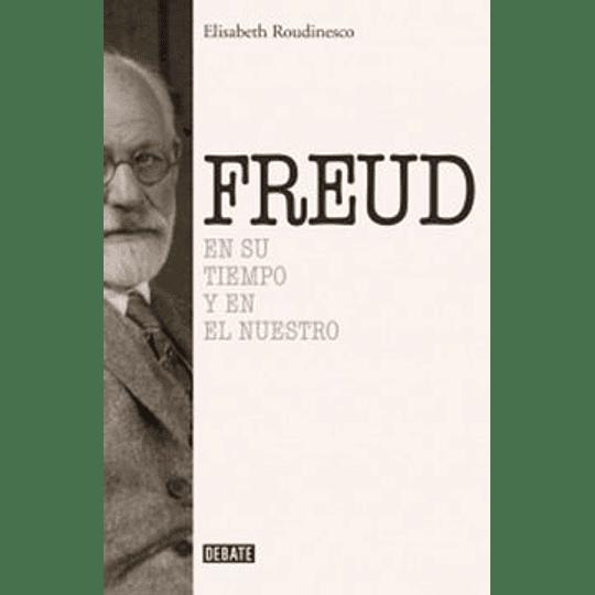 Freud En Su Tiempo Y En El Nuestro