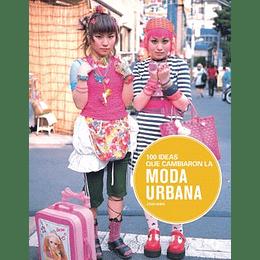 100 Ideas Que Cambiaron La Moda Urbana