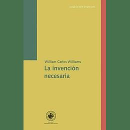 La Invencion Necesaria: Ensayos, Cartas, Poemas