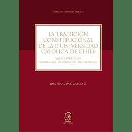 La Tradicion Constitucional De La P.Universidad Católica De Chile. Vol Ii(1967-2019).