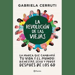 La Revolución De Las Viejas - La Marea Que Cambiara Tu Vida Y El Mundo: Bienestar, Sexo Y Poder Despues De Los 60