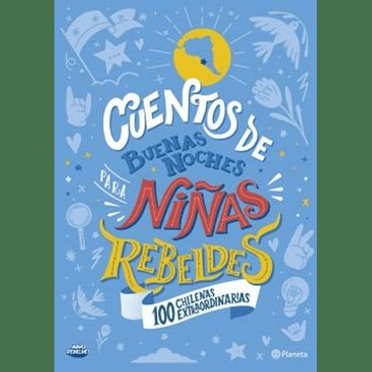 100 Chilenas Extraordinarias - Cuentos De Buenas Noches Para Niñas Rebeldes