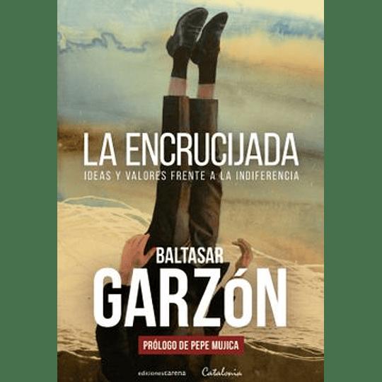 La Encrucijada - Ideas Y Valores Frente A La Indiferencia