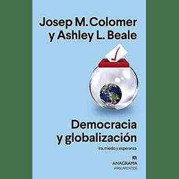 Democracia Y Globalización: Ira, Miedo Y Esperanza