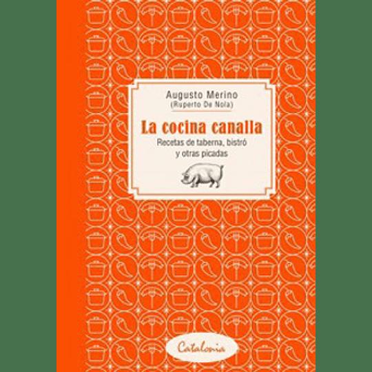 La Cocina Canalla - Recetas De Taberna, Bistro Y Otras Picadas