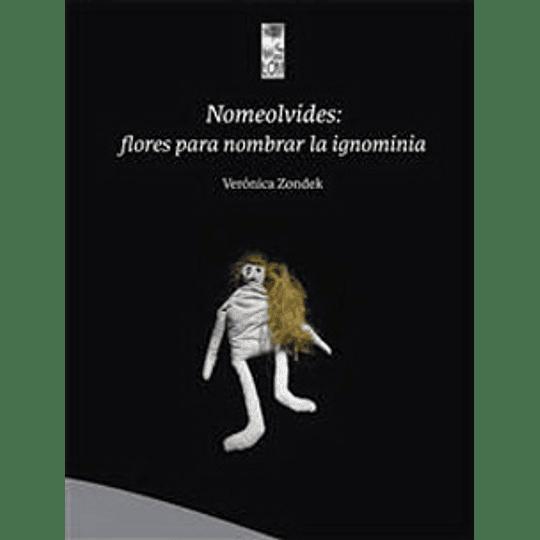 Nomeolvides: Flores Para Nombrar La Ignominia