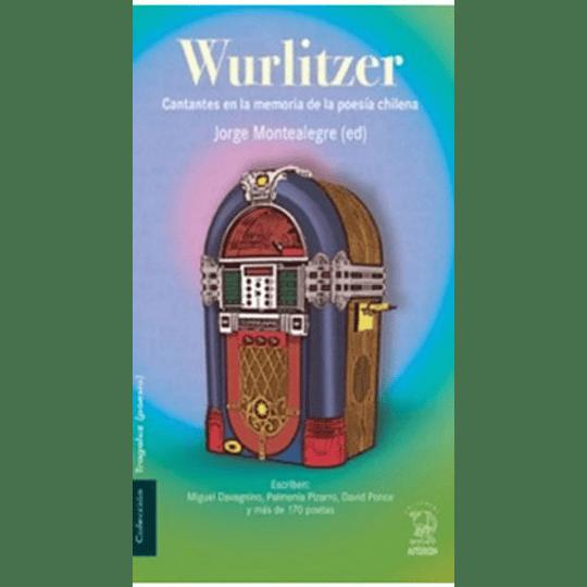 Wurlitzer Cantantes En La Memoria De La Poesia Chilena