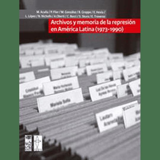 Archivos Y Memorias De La Represion En America Latina 1973-1990