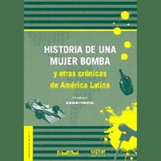 Historia De Una Mujer Bomba Y Otras Cronicas De America Latina