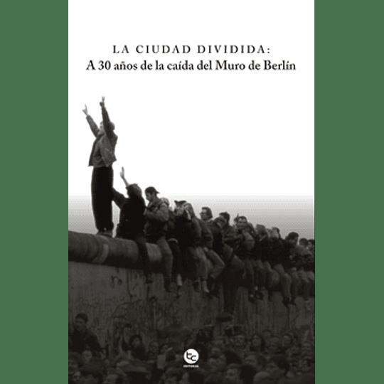 La Ciudad Dividida - A 30 Años De La Caida Del Muro De Berlin