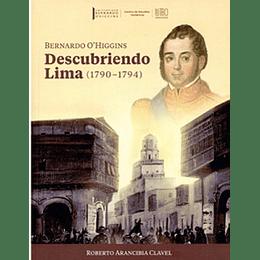 Bernardo Ohiggins Descubriendo Lima (1790-1794)