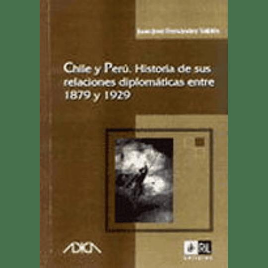 Chile Y Peru Historia De Sus Relaciones Diplomaticas Entre 1879 1929