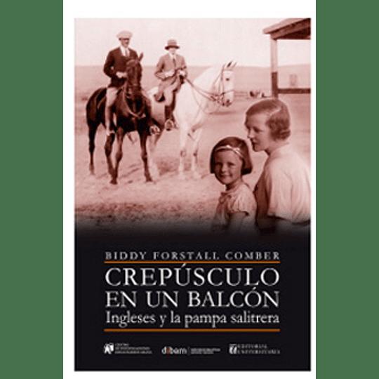 Crepusculo En Un Balcon - Ingleses Y La Pampa Salitrera
