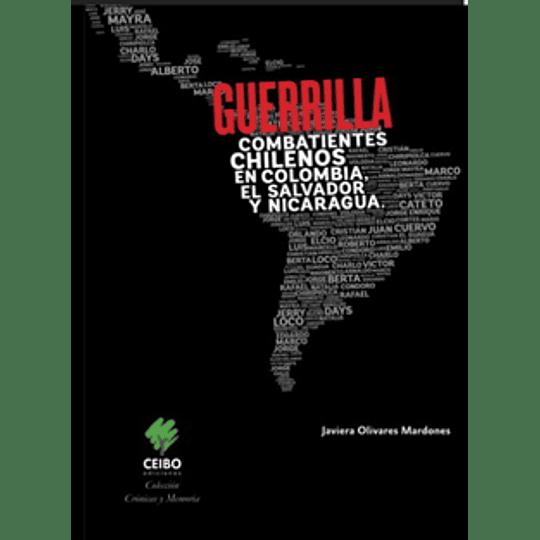 Guerrilla Combatientes Chilenos En Colombia, El Salvador Y Nicaragua