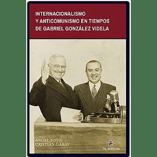 Internacionalismo Y Anticomunismo En Tiempos De Gabriel Gonzalez Videla