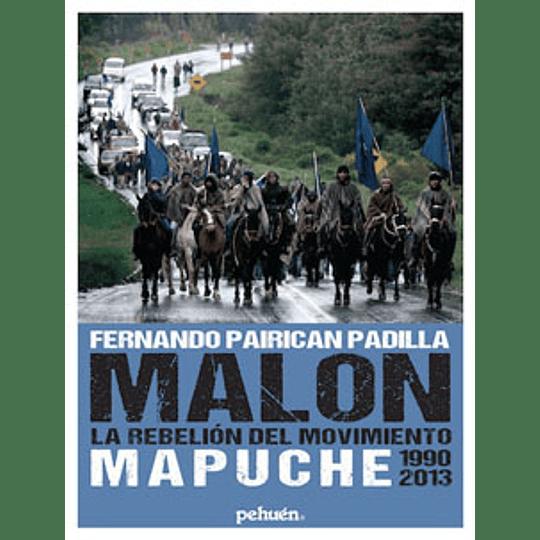 Malon La Rebelion Del Movimiento Mapuche 1990-2013