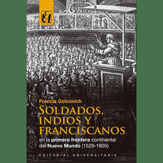 Soldados Indios Y Franciscanos En La Primera Frontera Continental Del Nuevo Mundo 1529 - 1605