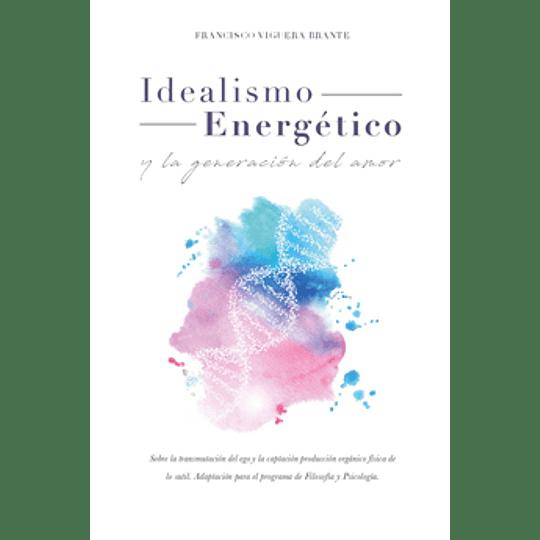 Idealismo Energetico Y La Generacion Del Amor