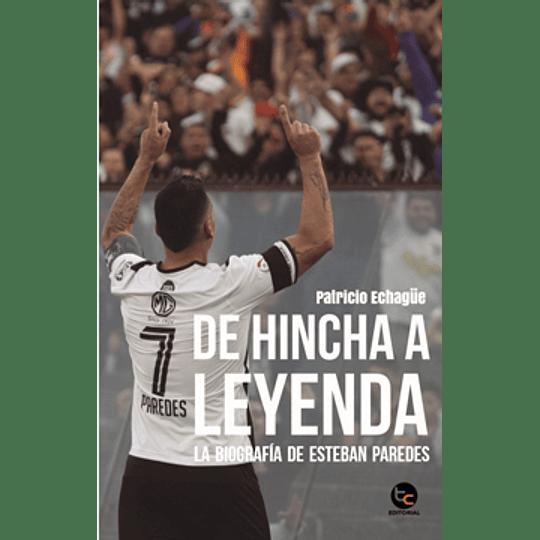 De Hincha A Leyenda - La Biografia De Esteban Paredes