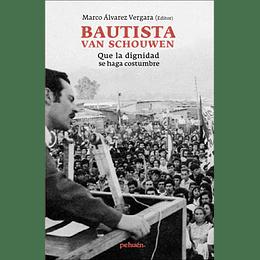 Bautista Van Schouwen - Que La Dignidad Se Haga Costumbre