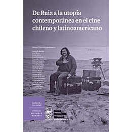 De Ruiz A La Utopia Contemporanea En El Cine Chileno Y Latinoamericano