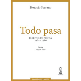 Todo Pasa. Escritos De Prensa 1964-1980