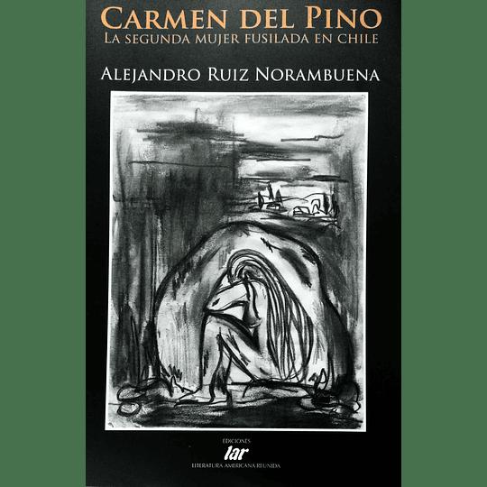 Carmen Del Pino La Segunda Mujer Fusilada En Chile